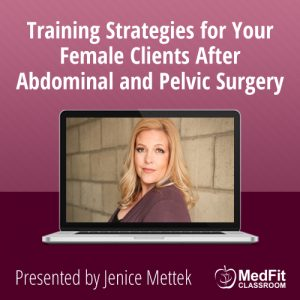 2/12/19 WEBINAR | Training Strategies for Your Female Clients After Abdominal & Pelvic Surgery