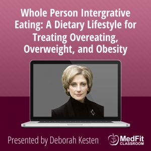 3/12/19 WEBINAR | Whole Person Integrative Eating: A Dietary Lifestyle for Treating Overeating, Overweight, and Obesity