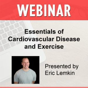 11/13/18 WEBINAR | Essentials of Cardiovascular Disease and Exercise