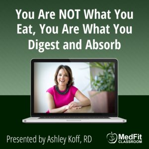 You Are NOT What You Eat, You Are What You Digest and Absorb