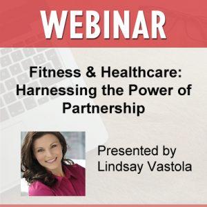 10/16/18 WEBINAR | Fitness & Healthcare: Harnessing the Power of Partnership