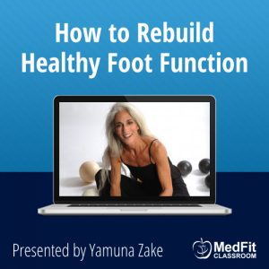 5/14/19 WEBINAR | How to Rebuild Healthy Foot Function