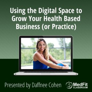 5/21/19 WEBINAR | Using the Digital Space to Grow Your Health Based Business (or Practice)
