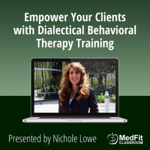 6/18/19 WEBINAR | Empower Your Clients with Dialectical Behavioral Therapy Training