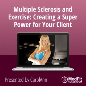 Multiple Sclerosis and Exercise: Creating a Super Power for Your Client