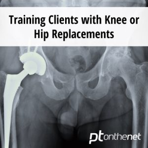 Training Clients with Knee or Hip Replacements