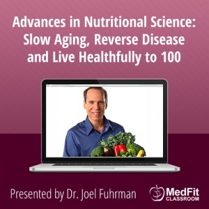 10/1/19 WEBINAR | Advances in Nutritional Science: Slow Aging, Reverse Disease and Live Healthfully to 100