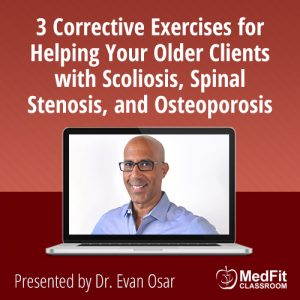 7/30/19 WEBINAR | 3 Corrective Exercises for Helping Your Older Clients with Scoliosis, Spinal Stenosis, and Osteoporosis
