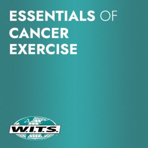Introduction to Cancer Exercise <br> Essentials of Cancer Exercise