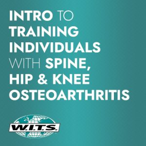 Introduction to Training Individuals with Spine, Hip, & Knee Osteoarthritis