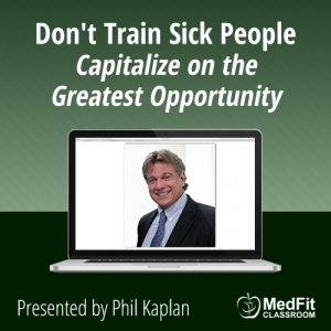 Don't Train Sick People (Capitalize on the Greatest Opportunity)