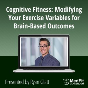 9/10/19 WEBINAR | Cognitive Fitness: Modifying Your Exercise Variables for Brain-Based Outcomes