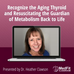 11/19/19 WEBINAR | Recognize the Aging Thyroid and Resuscitating the Guardian of Metabolism Back to Life Through Diet and Program Design