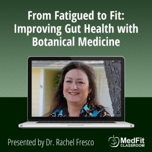 11/26/19 WEBINAR | From Fatigued to Fit: Improving Gut Health with Botanical Medicine