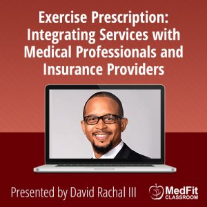 8/13/19 WEBINAR | Exercise Prescription: Integrating Services with Medical Professionals and Insurance Providers