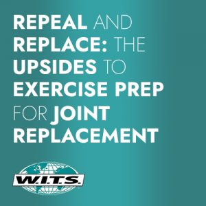 Repeal & Replace: <br> The Upsides to Exercise-Prep for Joint Replacement