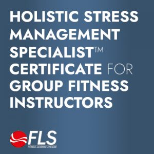 Holistic Stress Management Specialist ™<br>Course for Group Fitness Instructors  Specialist Certificate Program