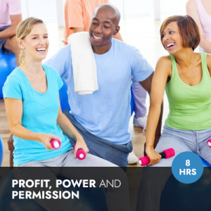 Profit, Power and Permission: A Course in Escalation for the Fitness Professional