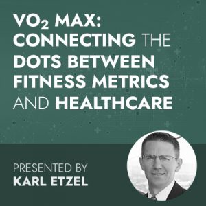 1/28/20 WEBINAR | VO2 Max: Connecting the Dots Between Fitness Metrics and Healthcare