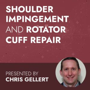 2/18/20 WEBINAR | Shoulder Impingement and Rotator Cuff Repair: The Nuts & Bolts Behind Injury, Rehabilitation and Returning to the Gym Safely