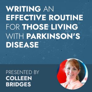 2/25/20 WEBINAR | The What, Why and How to Writing an Effective Routine for Those Living with Parkinson's Disease