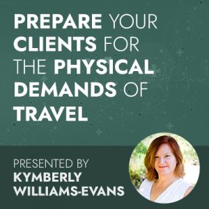 Prepare Your Clients for the Physical Demands of Travel