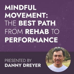3/3/20 WEBINAR | Mindful Movement: The Best Path from Rehab to Performance