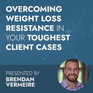 Overcoming Weight Loss Resistance in your Toughest Client Cases