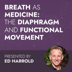 5/19/20 WEBINAR | Breath AS Medicine: The Diaphragm & Functional Movement