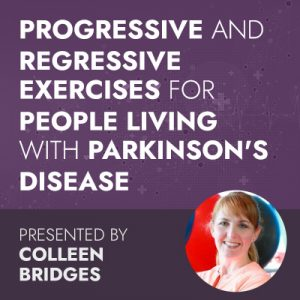 5/26/20 WEBINAR | Progressive and Regressive Exercises for People Living with Parkinson's Disease