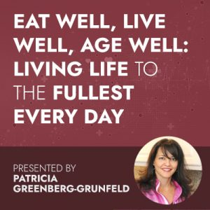 Eat Well, Live Well, Age Well: Living Life to the Fullest Everyday