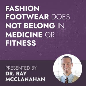 Fashion Footwear Does Not Belong In Medicine Or Fitness