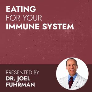 4/8/20 WEBINAR | Eating for Your Immune System: A Live Conversation with Dr. Joel Fuhrman