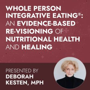 Whole Person Integrative Eating®: An Evidence-Based Re-Visioning of Nutritional Health and Healing