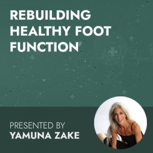 6/30/20 WEBINAR | Rebuilding Healthy Foot Function