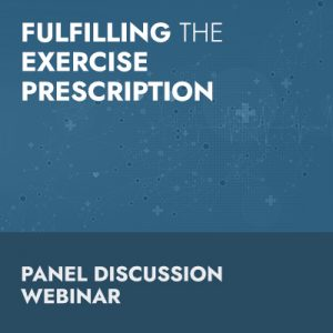 """Fulfilling the Exercise Prescription"" Panel Discussion"