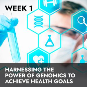 Week 1 RECORDING | Harnessing the Power of Genomics to Achieve Health Goals