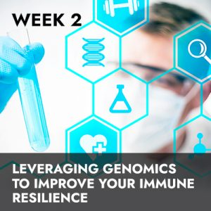 Week 2 RECORDING | Leveraging Genomics To Improve Your Immune Resilience