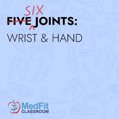 <strike>Five</strike> Six Joints: Wrist & Hand