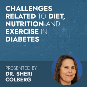 Challenges Related to Diet, Nutrition and Exercise in Diabetes