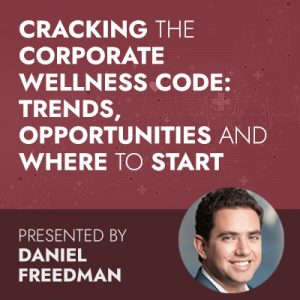 12/8/20 WEBINAR | Cracking the Corporate Wellness Code: Trends, Opportunities and Where to Start