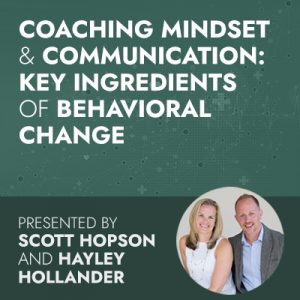 Coaching Mindset & Communication: Key Ingredients of Behavioral Change