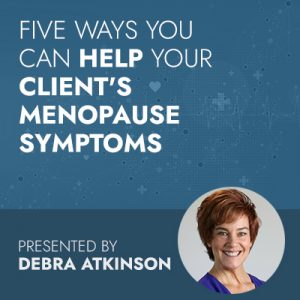 Five Ways You Can Help Your Client's Menopause Symptoms