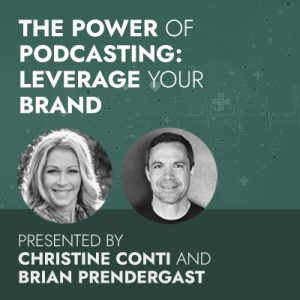 The Power of Podcasting: Leverage Your Brand