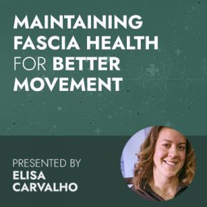 12/1/20 WEBINAR | Maintaining Fascia Health for Better Movement
