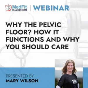 3/16/21 WEBINAR | Why the Pelvic Floor? How It Functions and Why You Should Care