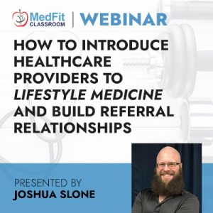 "How to Introduce Healthcare Providers to ""Lifestyle Medicine"" and Build Referral Relationships That Aid Patient Care"
