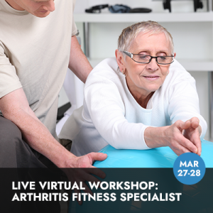 Arthritis Fitness Specialist, Live Virtual Workshop (Mar 27-28, 2021)