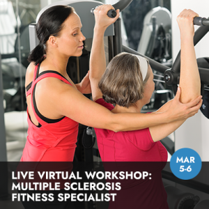 Multiple Sclerosis Fitness Specialist, Live Workshop (March 5-6, 2021)