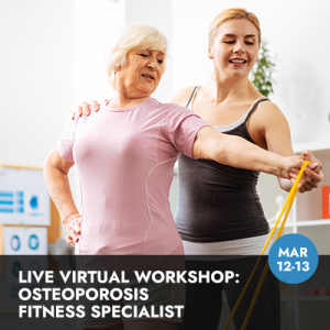Osteoporosis Fitness Specialist, Live Workshop (March 12-13, 2021)